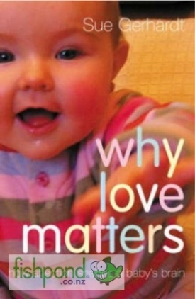 "<a href=""http://www.fishpond.co.nz/Books/Why-Love-Matters-Sue-Gerhardt/9781583918173"">Why Love Matters</a>"